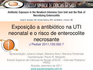Exposi  o a antibi tico na UTI neonatal e o risco de enterocolite necrosante J Pediatr 2011;159:392-7