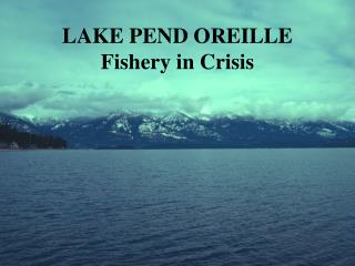 LAKE PEND OREILLE Fishery in Crisis
