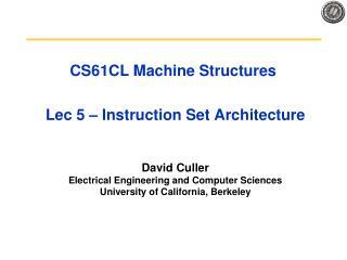 CS61CL Machine Structures  Lec 5 – Instruction Set Architecture