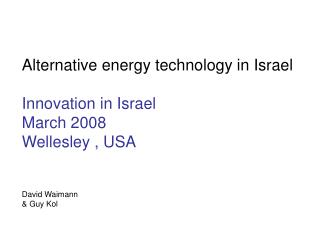 Alternative energy technology in Israel Innovation in Israel  March 2008 Wellesley , USA
