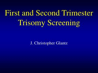 First and Second Trimester  Trisomy Screening
