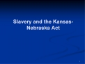 Slavery and the Kansas-Nebraska Act