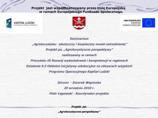 Projekt  jest współfinansowany przez Unię Europejską  w ramach Europejskiego Funduszu Społecznego.
