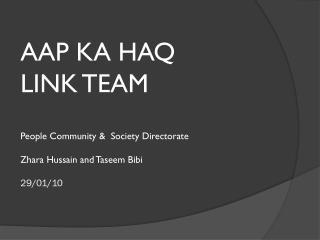AAP KA HAQ  LINK TEAM  People Community   Society Directorate  Zhara Hussain and Taseem Bibi    29