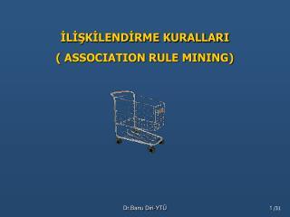 İLİŞKİLENDİRME KURALLARI  ( ASSOCIATION RULE MINING)
