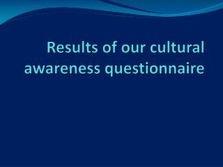 Results  of  our cultural awareness questionnaire