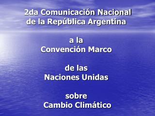 Proyecto para la Segunda Comunicación Nacional  ( Proyecto  BIRF TF 51287-AR  ) OBJETIVOS