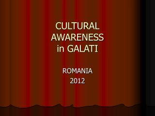 CULTURAL  AWARENESS in GALATI