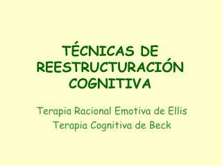 TÉCNICAS DE REESTRUCTURACIÓN COGNITIVA