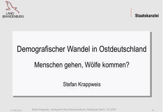 Demografischer Wandel in Ostdeutschland Menschen gehen, Wölfe kommen? Stefan Krappweis