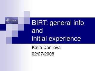 BIRT: general info and  initial experience