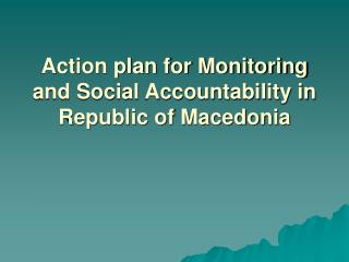 Action plan for Monitoring and Social Accountability in Republic of Macedonia