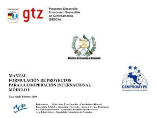 MANUAL FORMULACIÓN DE PROYECTOS PARA LA COOPERACIÓN INTERNACIONAL MÓDULO I Guatemala Febrero 2010