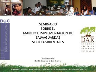 SEMINARIO SOBRE EL  MANEJO E IMPLEMENTACION DE  SALVAGUARDAS  SOCIO AMBIENTALES Washington  DC