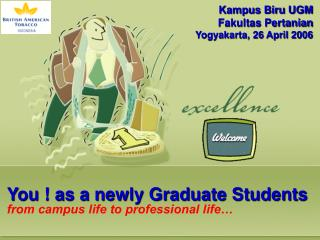 You ! as a newly Graduate Students from campus life to professional life…
