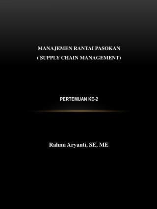 MANAJEMEN RANTAI PASOKAN  ( SUPPLY CHAIN MANAGEMENT)