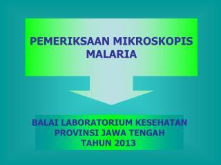PEMERIKSAAN MIKROSKOPIS MALARIA