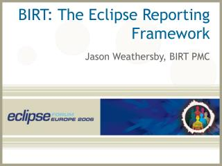BIRT: The Eclipse Reporting Framework