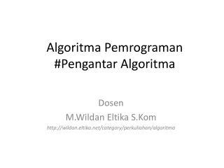 Algoritma Pemrograman #Pengantar Algoritma