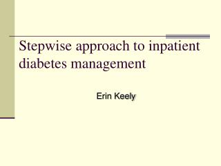 Stepwise approach to inpatient diabetes management