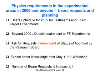 Physics requirements in the experimental areas in 2009 and beyond – Users requests and planning