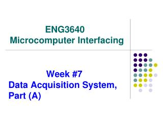 Week #7            Data Acquisition System,     Part (A)