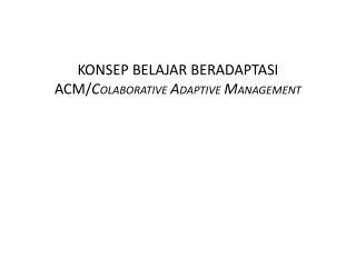 KONSEP BELAJAR BERADAPTASI ACM/ C OLABORATIVE A DAPTIVE M ANAGEMENT