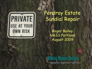 Pendray Estate  Sundial Repair  Roger Bailey NASS Portland  August 2009