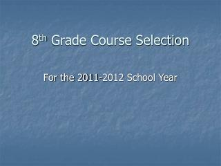 8 th  Grade Course Selection