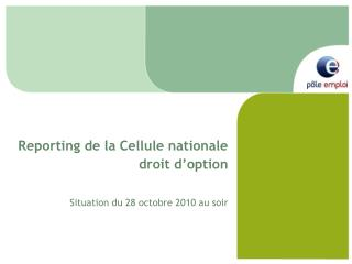 Reporting de la Cellule nationale droit d'option Situation du 28 octobre 2010 au soir