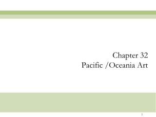 Chapter 32 Pacific /Oceania Art