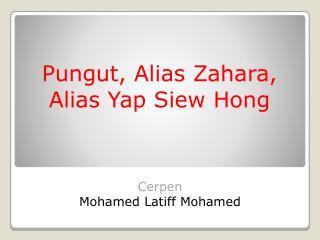 Pungut , Alias  Zahara ,  Alias Yap  Siew  Hong