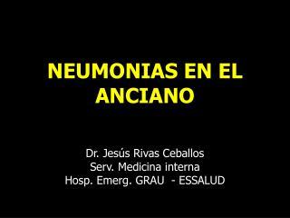 NEUMONIAS EN EL ANCIANO Dr. Jesús Rivas Ceballos Serv. Medicina interna