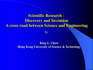 Scientific Research -  Discovery and Invention A cross road between Science and Engineering
