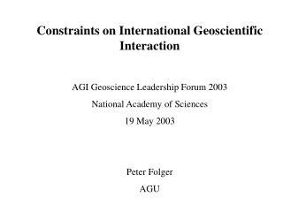 Constraints on International Geoscientific Interaction AGI Geoscience Leadership Forum 2003