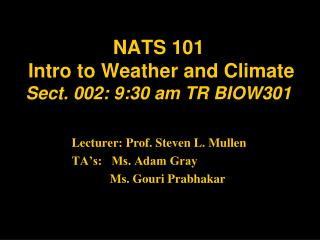 NATS 101  Intro to Weather and Climate  Sect. 002: 9:30 am TR BIOW301