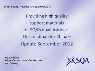 Providing high quality  support materials  for SQA's qualifications -  Our roadmap for China –