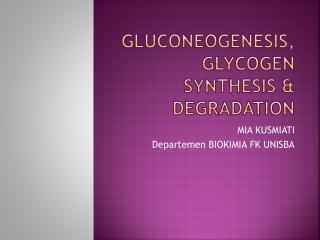 GLUCONEOGENESIS, GLYCOGEN SYNTHESIS & DEGRADATION