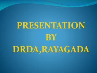PRESENTATION  BY  DRDA,RAYAGADA