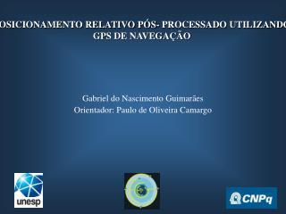 POSICIONAMENTO RELATIVO PÓS- PROCESSADO UTILIZANDO GPS DE NAVEGAÇÃO