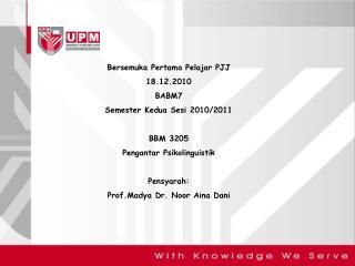 Bersemuka Pertama Pelajar  PJJ 18.12.2010 BABM7 Semester  Kedua Sesi 2010/2011 BBM  3205