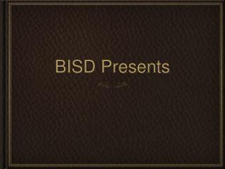 BISD Presents