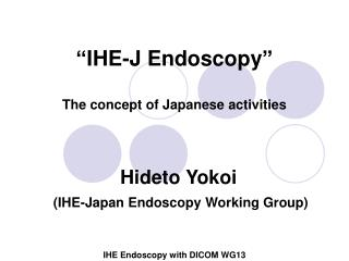 �IHE-J Endoscopy� The concept of Japanese activities