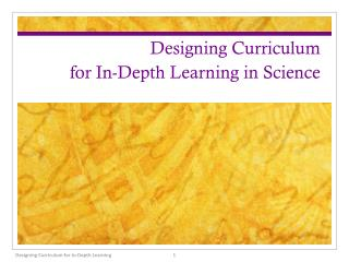 Designing Curriculum  for In-Depth Learning in Science