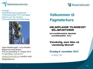 Velkommen til  Fagmøte/kurs  HELSEPLAGER TILSKREVET MILJØFAKTORER