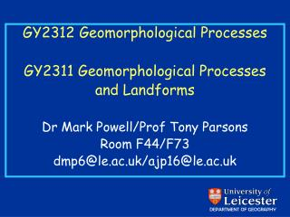 GY2312 Geomorphological Processes GY2311 Geomorphological Processes and Landforms