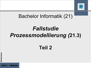 Bachelor Informatik 21  Fallstudie Prozessmodellierung 21.3  Teil 2