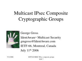 George Gross IdentAware ™  Multicast Security gmgross@IdentAware IETF-66, Montreal, Canada