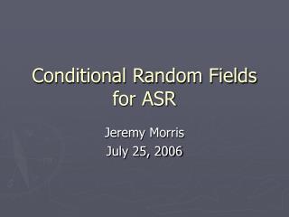 Conditional Random Fields for ASR