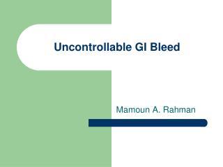 Uncontrollable GI Bleed